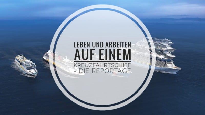 Leben und Arbeiten auf einem Kreuzfahrtschiff – Die Reportage