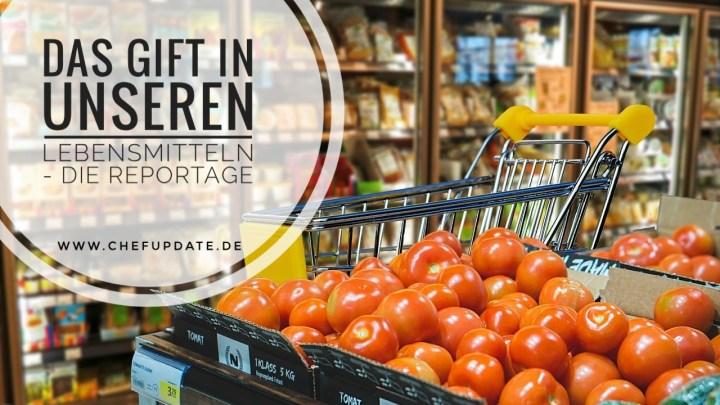 Das Gift in unseren Lebensmitteln – Die Reportage