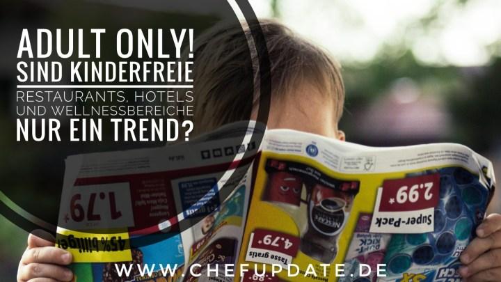 Adult Only! Sind Kinderfreie Restaurant, Hotels und Wellnessbereiche nur ein Trend