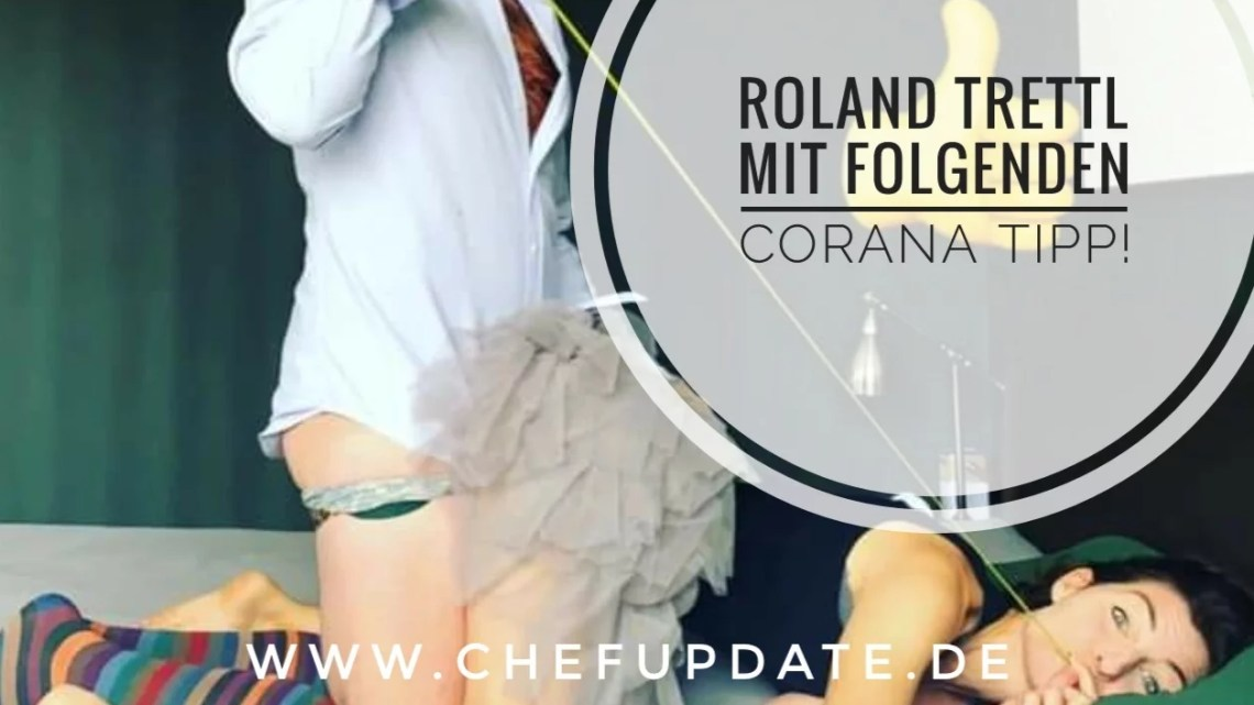 Roland Trettl mit folgenden CORONA Tipp!  Aus Südtirol