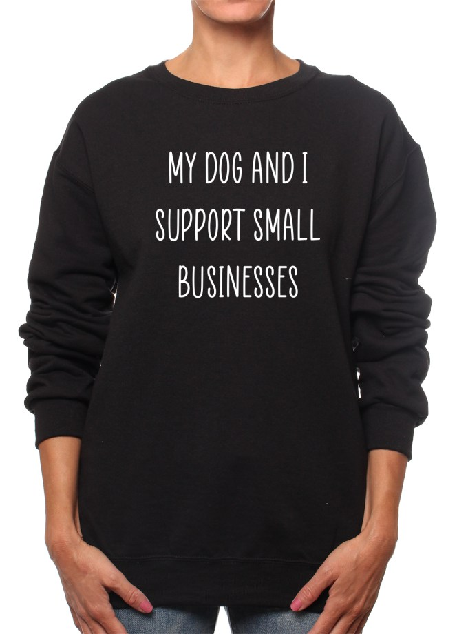 My Dog and I Support Small Businesses Sweatshirt
