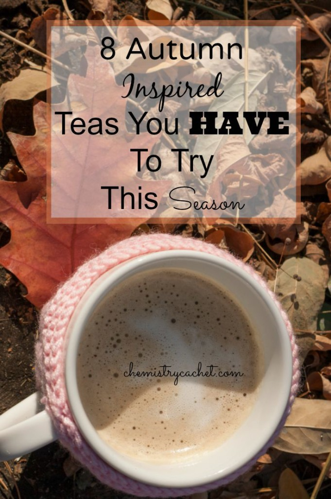 8 Autumn Inspired Teas all tea lovers MUST try this season chemistrycachet.com