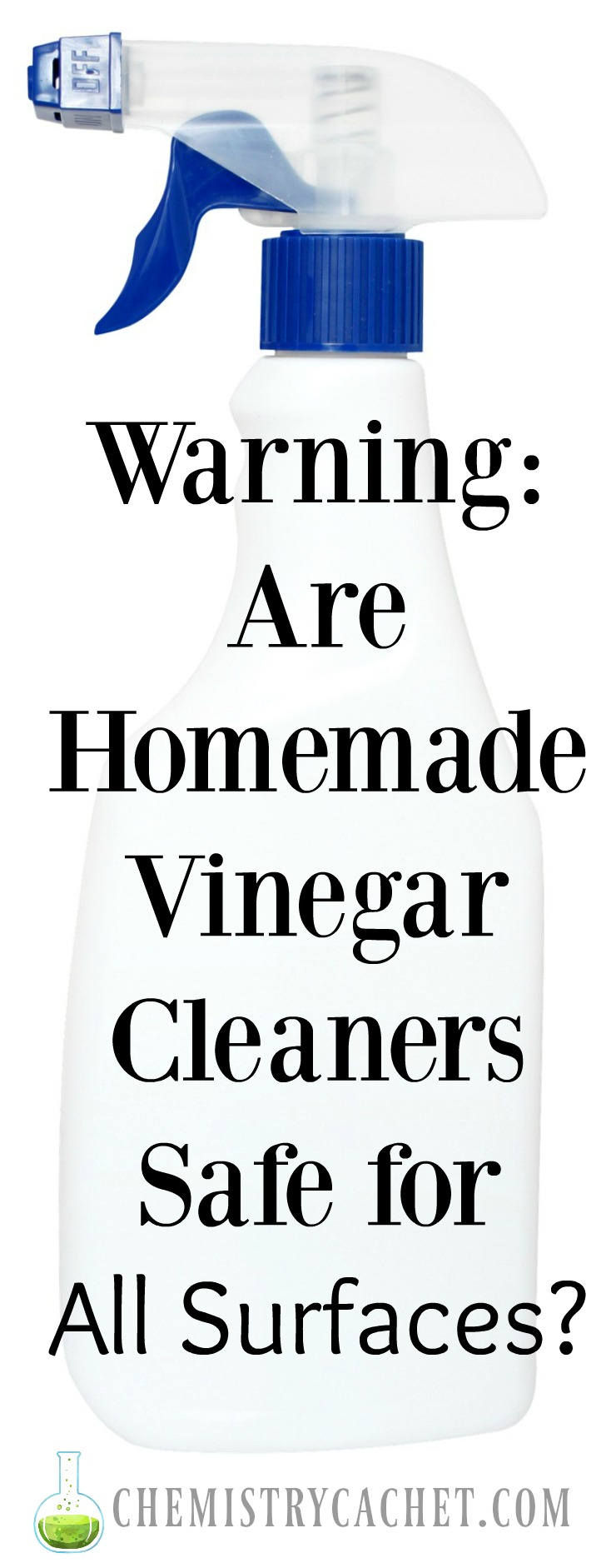 Warning: Are Homemade Vinegar Cleaners Safe for All Surfaces? Chemist tips to help you be safe when using homemade cleaners on chemistrycachet.com