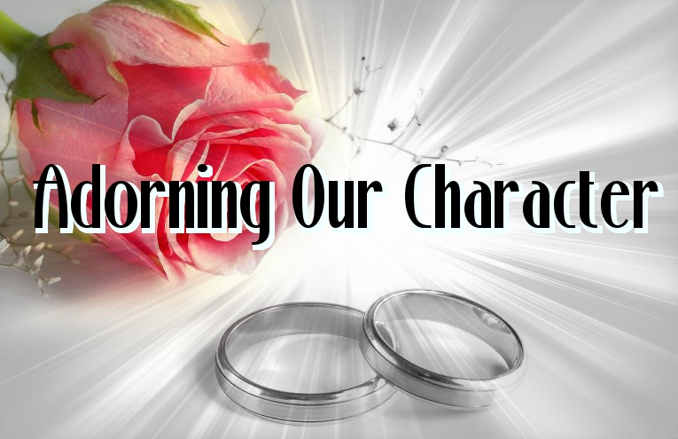 ADORNING OUR CHARACTER
