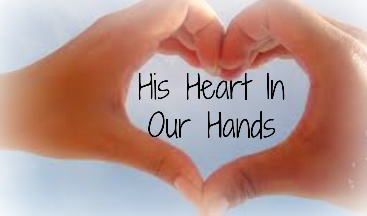 HIS HEART IN OUR HANDS