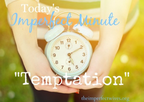 Temptation, Imperfect Wives, Imperfect Minute