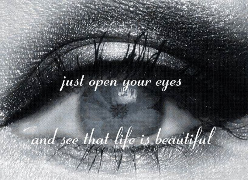 Just open your eyes and see that life is beautiful