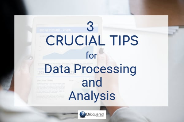 3 Crucial Tips for Data Processing and Analysis
