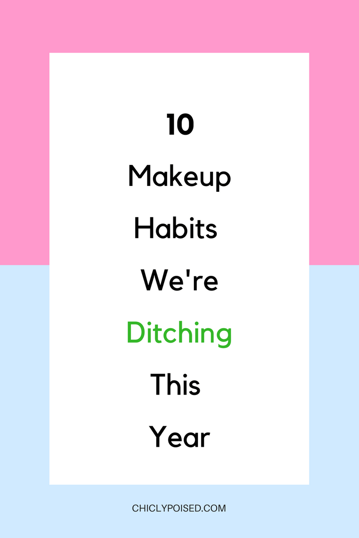 10 Makeup Habits We're Ditching This Year | Chiclypoised.com