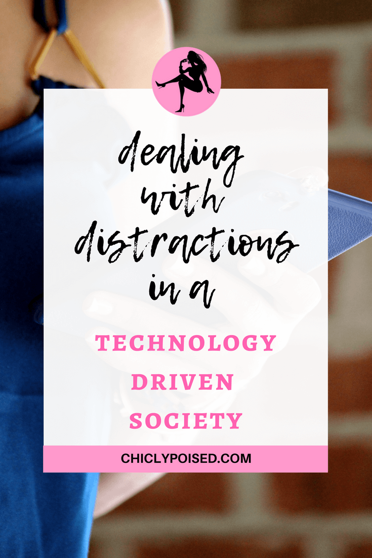Dealing With Distractions in a Technology Driven Society Chiclypoised - Style and Life Blog | Chiclypoised.com