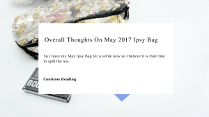Overall Thoughts On May 2017 Ipsy Bag | Chiclypoised | Chiclypoised.com CP11