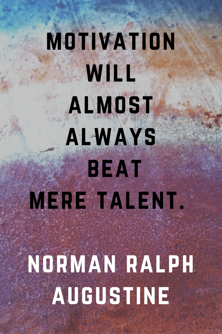 Motivation will almost always beat mere talent. Norman Ralph Augustine | 30 Quotes To Inspire Positive Thinking and Personal Growth | Chiclypoised | Chiclypoised.com