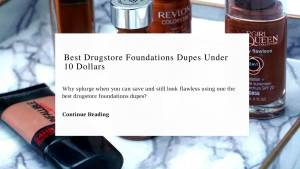 Why splurge when you can save and still look flawless using one the best drugstore foundations dupes. | Dupes Under 10 Dollars | Chiclypoised | Chiclypoised.com