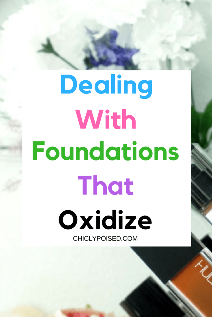 Dealing With Foundations That Oxidize | Chiclypoised.com