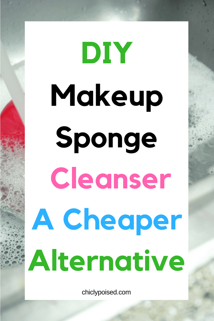 How To Clean Makeup Sponge When You Run Out Of Blendercleanser | Cheaper Alternative To Blendercleanser | Chiclypoised.com