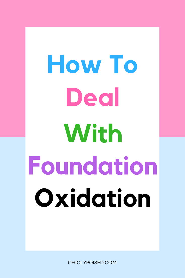 How To Deal With Foundation Oxidation | Chiclypoised.comHow To Deal With Foundation Oxidation | Chiclypoised.com
