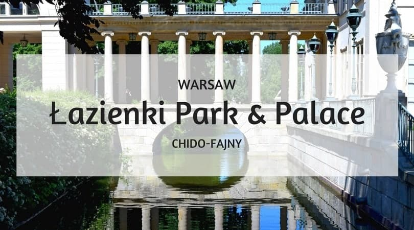Łazienki Park & Palace | Amazing Place in Warsaw