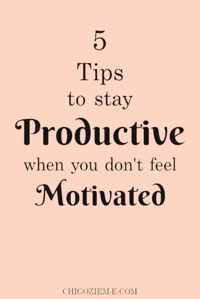 5 tips and ideas to stay PRODUCTIVE when you feel unmotivated