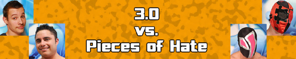 3.0 vs Pieces of Hate