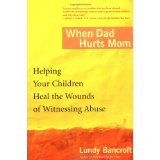 When Dad Hurts Mom, Helping Your Children Heal the Wounds of Witnessing Abuse by Lundy Bancroft