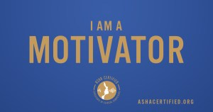 I am a motivator. I am an SLP. ~ Photo: ASHA