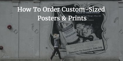 How To Order Custom-Sized Posters & Prints With Chilliprinting