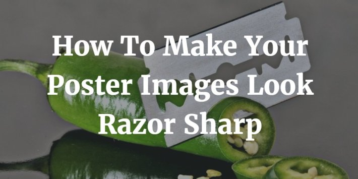 Simple Steps To Make Your Poster Images Look Razor Sharp