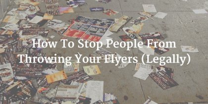 Why People Are Throwing Away Your Flyers And How To Stop Them (Legally)