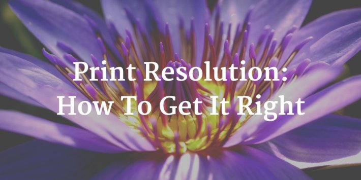 Print Resolution: What Is It And Why Is It So Important?