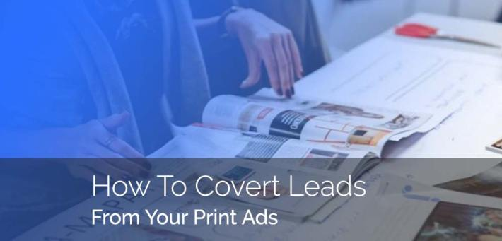 How to Convert Leads From Your Print Ads
