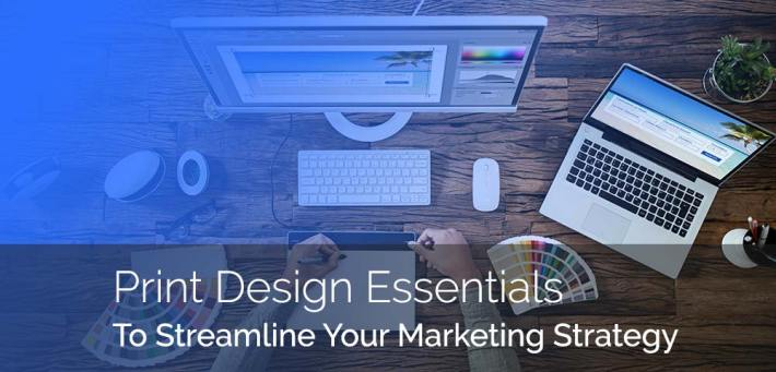 Print design essentials that all marketers should keep in mind