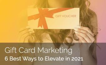 6 Best Ways To Elevate Your Gift Card Marketing In 2021