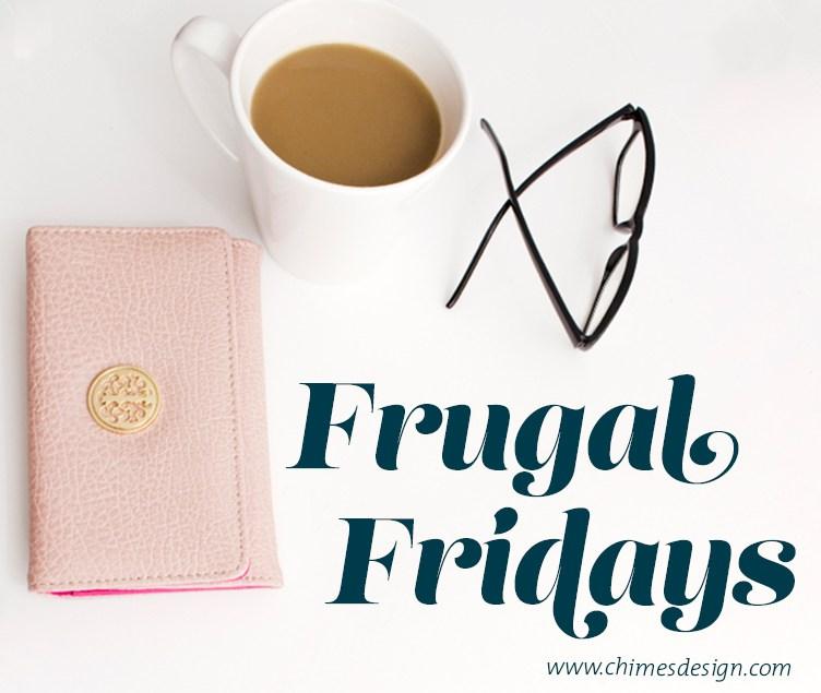 Frugal Fridays // chimesdesign.com/blog