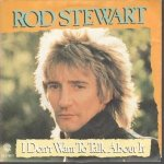 Rod Stewart I Don't Want To Talk About It