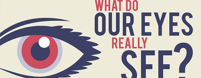 What Do Our Eyes Really See? – Infographic