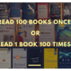 I choose to read 100 books once, rather than 1 book 100x.