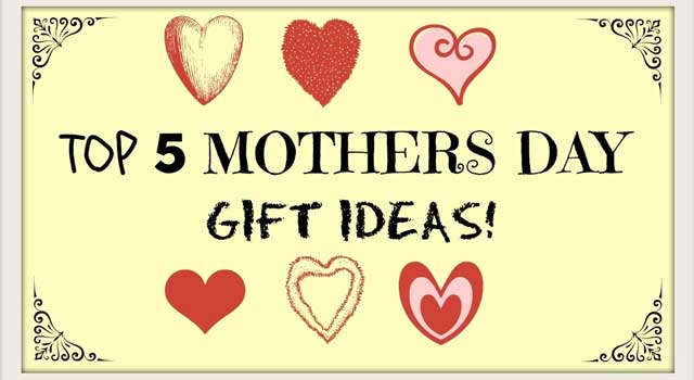 5 Best Mother's Day Gift Ideas