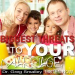 The Biggest Threats To YOUR Marriage – Dr. Greg Smalley (Podcast)