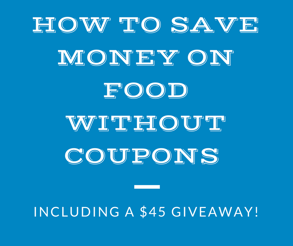 5 Simple Tips on How To Save Money on Food Without Coupons (& a $45 Giveaway!)