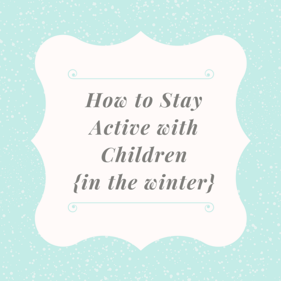 How to Stay Active with Children in the Winter