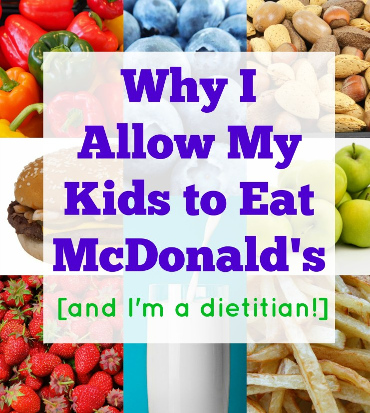 why I allow my kids to eat mcdonalds and I'm a dietitian!
