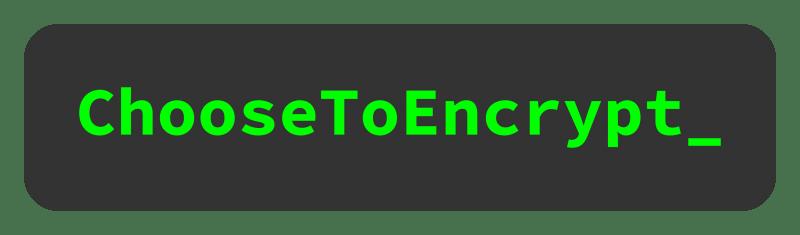 Choose To Encrypt