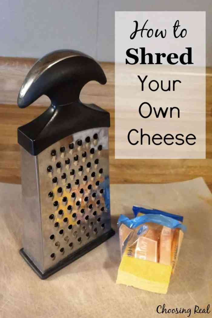 Could you shred your own cheese and quit buying bags ofpre-shredded cheese?