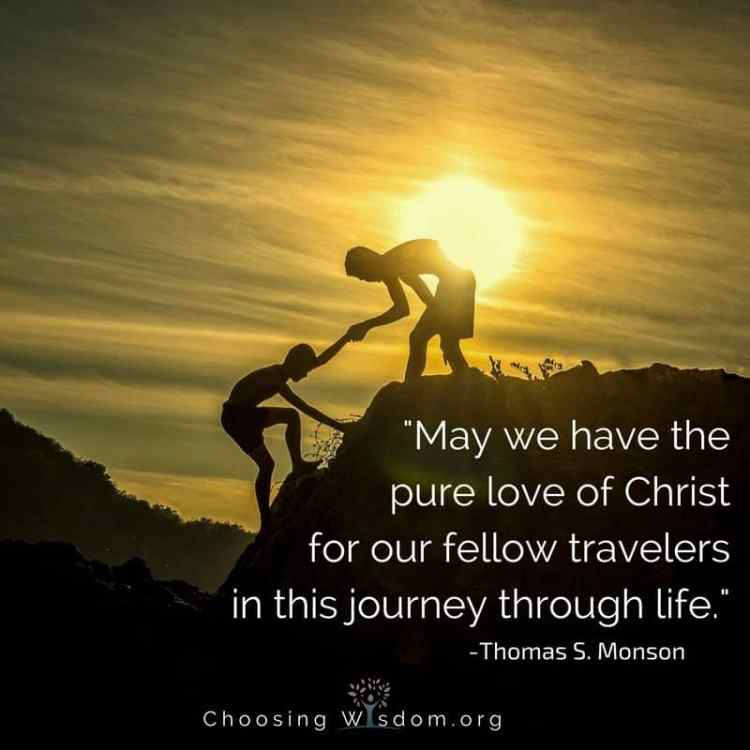 May we have the pure love of Christ for our fellow travelers in this journey through life.