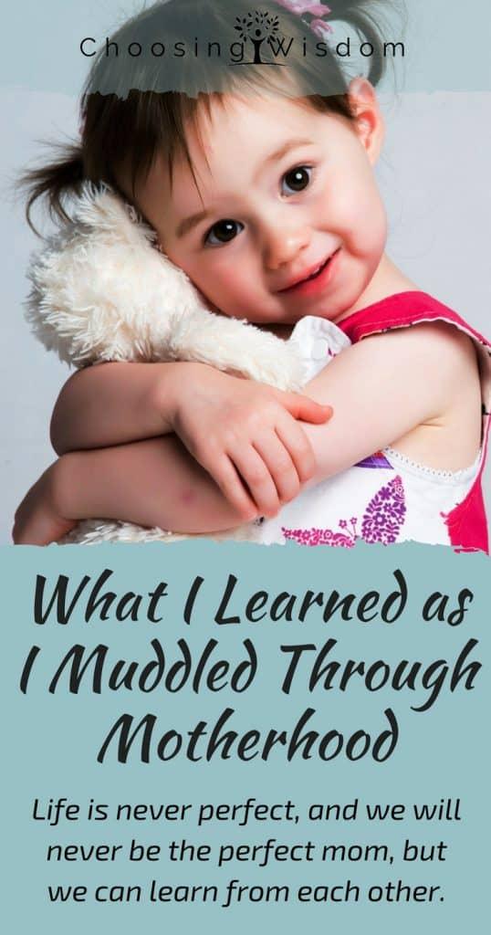 What I Learned as I Muddled Through Motherhood