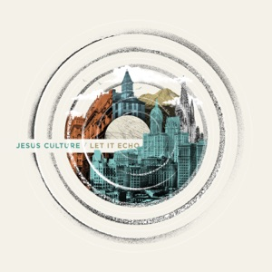 Jesus Culture Feat Chris Quilala Let It Echo Chords For Guitar And Piano Chordzone Org
