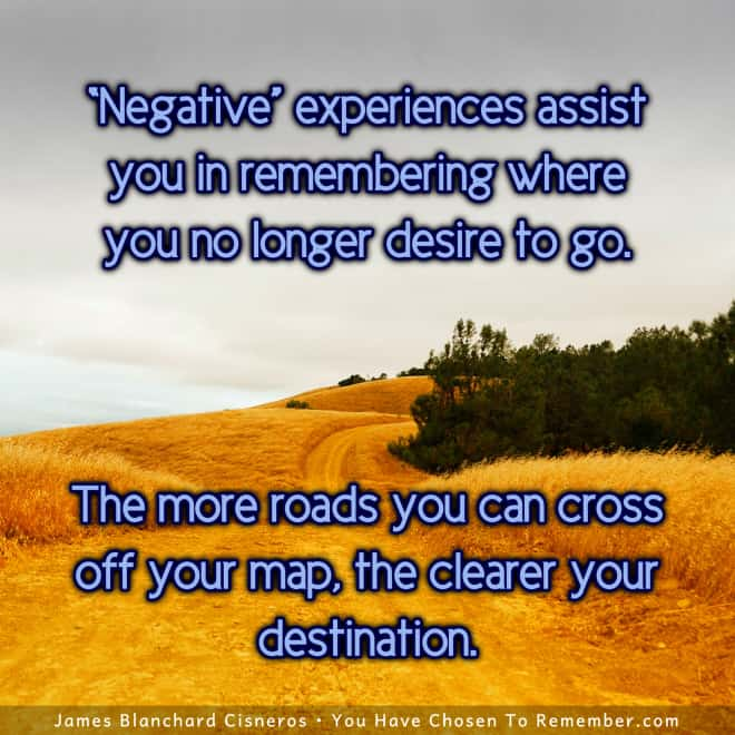 Inspirational Quote - Negative Experiences Teach Us Where We No Longer Desire to Go