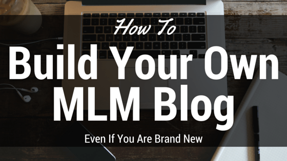 How To Build Your Own MLM Blog Even If You Are Brand New