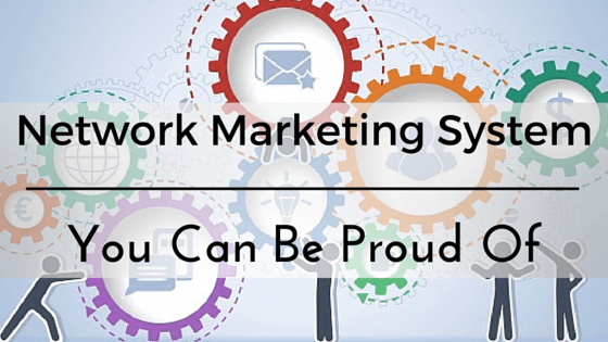 A Network Marketing System You Can Be Proud Of