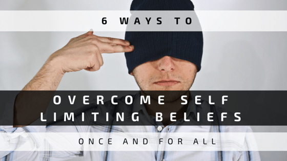 6 Ways to Overcome Self Limiting Beliefs Once and for All